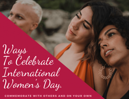 Ways To Celebrate International Women's Day.