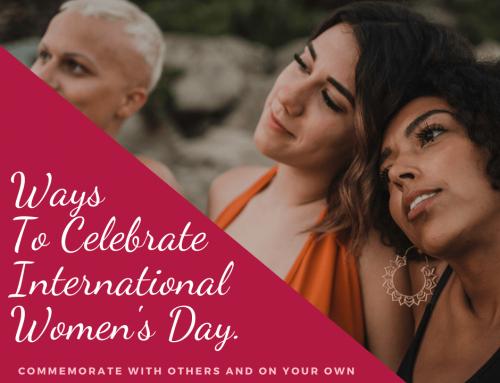 Ways To Celebrate International Women's Day.